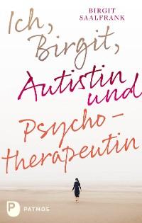 Cover Ich, Birgit, Autistin und Psychotherapeutin
