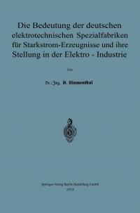 Cover Die Bedeutung der deutschen elektrotechnischen Spezialfabriken fur Starkstrom-Erzeugnisse und ihre Stellung in der Elektro-Industrie