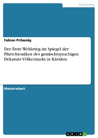 Cover Der Erste Weltkrieg im Spiegel der Pfarrchroniken des gemischtsprachigen Dekanats Völkermarkt in Kärnten