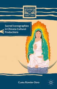 Cover Sacred Iconographies in Chicana Cultural Productions