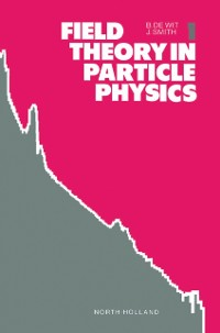 Cover Field Theory in Particle Physics, Volume 1