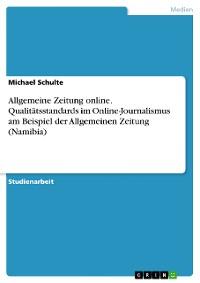Cover Allgemeine Zeitung online. Qualitätsstandards im Online-Journalismus am Beispiel der Allgemeinen Zeitung (Namibia)