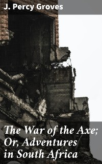 Cover The War of the Axe; Or, Adventures in South Africa