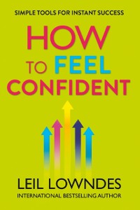 Cover How to Feel Confident: Simple Tools for Instant Confidence