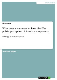 Cover What does a war reporter look like? The public perception of female war reporters