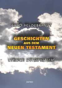 Cover Geschichten aus dem Neuen Testament - Lyrisch interpretiert