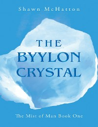 Cover The Byylon Crystal: The Mist of Man Book One