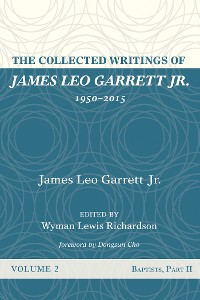 Cover The Collected Writings of James Leo Garrett Jr., 1950–2015: Volume Two