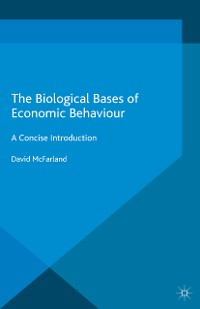 Cover The Biological Bases of Economic Behaviour