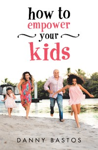 Cover How to Empower Your Kids