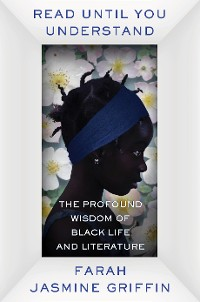 Cover Read Until You Understand: The Profound Wisdom of Black Life and Literature