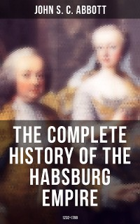 Cover The Complete History of the Habsburg Empire: 1232-1789