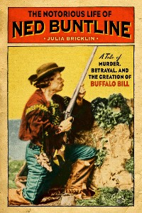 Cover The Notorious Life of Ned Buntline