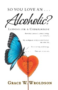 Cover So You Love an . . . Alcoholic?