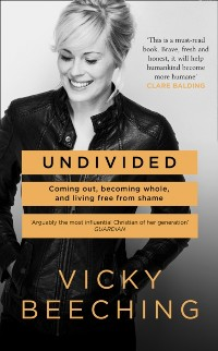 Cover Undivided: Coming Out, Becoming Whole, and Living Free From Shame