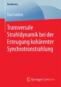 Cover Transversale Strahldynamik bei der Erzeugung kohärenter Synchrotronstrahlung