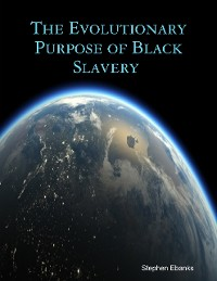 Cover The Evolutionary Purpose of Black Slavery