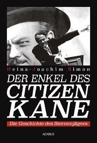 Cover Der Enkel des Citizen Kane. Die Geschichte des Sternenjägers