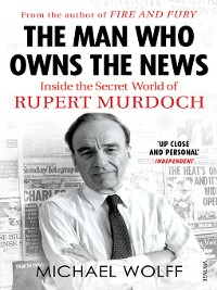 Cover The Man Who Owns the News