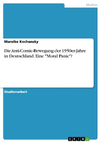 """Cover Die Anti-Comic-Bewegung der 1950er-Jahre in Deutschland. Eine """"Moral Panic""""?"""