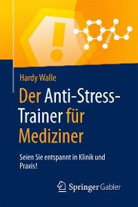 Cover Der Anti-Stress-Trainer für Mediziner