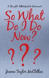 Cover So What Do I Do  Now?