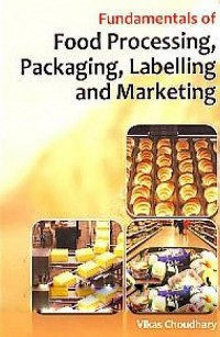 Cover Fundamentals of Food Processing, Packaging, Labelling and Marketing