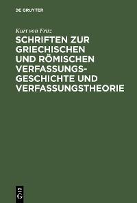 Cover Schriften zur griechischen und römischen Verfassungsgeschichte und Verfassungstheorie