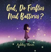 Cover God, Do Fireflies Need Batteries?