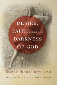 Cover Desire, Faith, and the Darkness of God