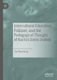 Cover Intercultural Education, Folklore, and the Pedagogical Thought of Rachel Davis DuBois
