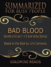 Cover Bad Blood - Summarized for Busy People: Secrets and Lies In a Silicon Valley Startup: Based on the Book by John Carreyrou