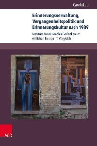Cover Erinnerungsverwaltung, Vergangenheitspolitik und Erinnerungskultur nach 1989