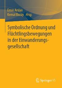 Cover Symbolische Ordnung und Flüchtlingsbewegungen in der Einwanderungsgesellschaft
