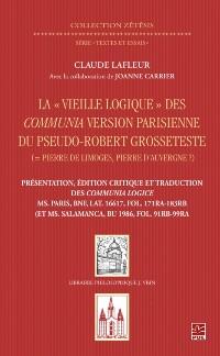 Cover La &quote;Vieille logique&quote; des Communia version parisienne du pseudo-Robert Grosseteste