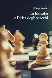 Cover La filosofia e l'etica degli scacchi