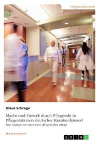 Cover Macht und Gewalt durch Pflegende in Pflegestationen deutscher Krankenhäuser? Eine Analyse des stationären pflegerischen Alltags