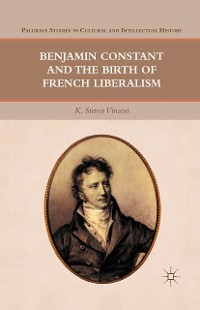 Cover Benjamin Constant and the Birth of French Liberalism