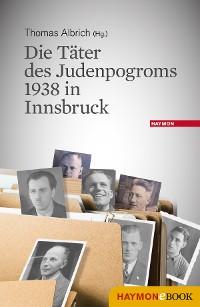Cover Die Täter des Judenpogroms 1938 in Innsbruck