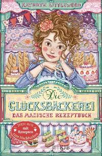 Cover Die Glücksbäckerei – Das magische Rezeptbuch