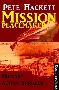 Cover Pete Hackett Thriller: Mission Peacemaker: Military Action