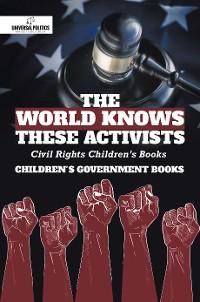 Cover The World Knows These Activists : Civil Rights Children's Books | Children's Government Books