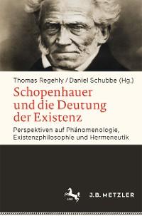 Cover Schopenhauer und die Deutung der Existenz