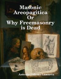 Cover Masonic Areopagitica or Why Freemasonry Is Dead