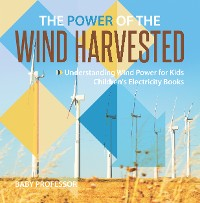 Cover The Power of the Wind Harvested - Understanding Wind Power for Kids   Children's Electricity Books