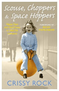 Cover Scouse, Choppers & Space Hoppers - A Liverpool Life of Happy Days and Hard Times