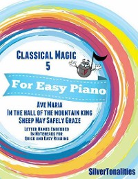 Cover Classical Magic 5 - For Easy Piano Ave Maria In the Hall of the Mountain King Sheep May Safely Graze Letter Names Embedded In Noteheads for Quick and Easy Reading