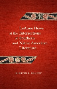 Cover LeAnne Howe at the Intersections of Southern and Native American Literature