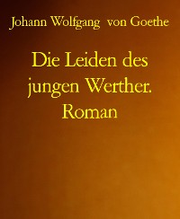 Cover Die Leiden des jungen Werther. Roman
