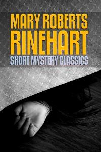 Cover Mary Roberts Rinehart: Short Mystery Classics